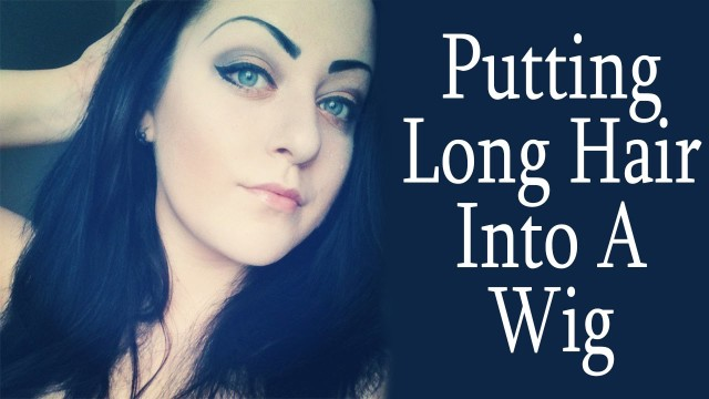 Synthetic Wig Care Part 6 – How To Put Long Hair Into A Wig